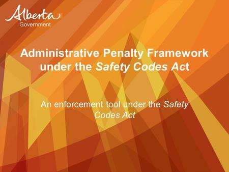 Administrative Penalty Framework under the Safety Codes Act An enforcement tool under the Safety Codes Act.