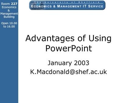 Room 227 Economics & Management Building Open 10.00 to 16.00 Advantages of Using PowerPoint January 2003