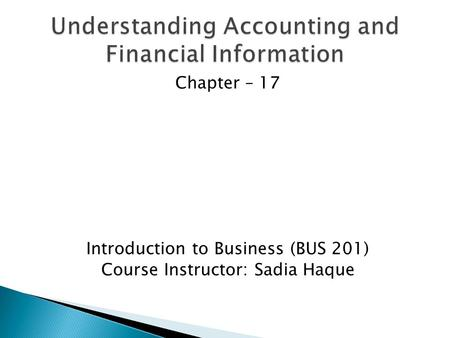 Chapter – 17 Introduction to Business (BUS 201) Course Instructor: Sadia Haque.