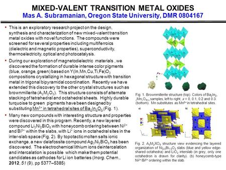 MIXED-VALENT TRANSITION METAL OXIDES Mas A. Subramanian, Oregon State University, DMR 0804167 This is an exploratory research project on the design, synthesis.