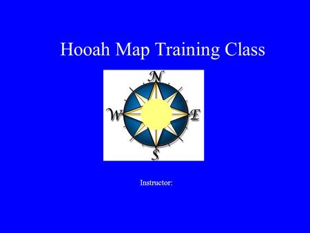 Hooah Map Training Class Instructor:. Tasks Instruct Personnel on the following: -Identify Topographic Symbols on a Military Map -Identify Terrain Features.