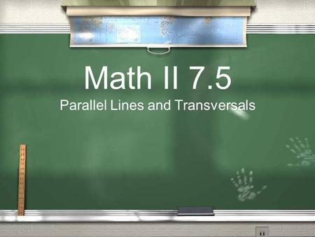 Math II 7.5 Parallel Lines and Transversals. Activity Look at your assignment.
