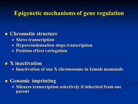 Epigenetic mechanisms of gene regulation Chromatin structure Chromatin structure Slows transcription Slows transcription Hypercondensation stops transcription.