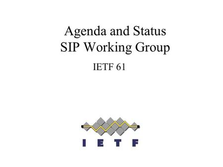 Agenda and Status SIP Working Group IETF 61. Note Well Any submission to the IETF intended by the Contributor for publication as all or part of an IETF.