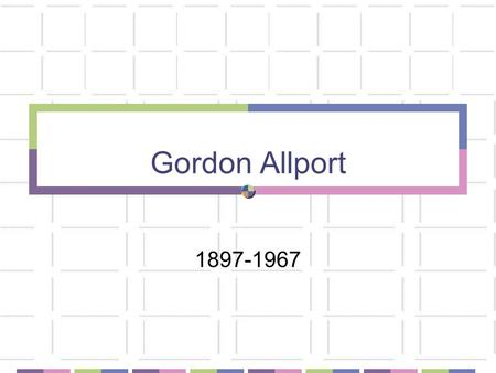 Gordon Allport 1897-1967. Biography Born in Montezuma, Indiana in 1897 Youngest of four boys. Mother was a teacher Father was a salesman turned doctor.