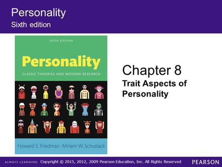 Copyright © 2015, 2012, 2009 Pearson Education, Inc. All Rights Reserved Personality Sixth edition Chapter 8 Trait Aspects of Personality.
