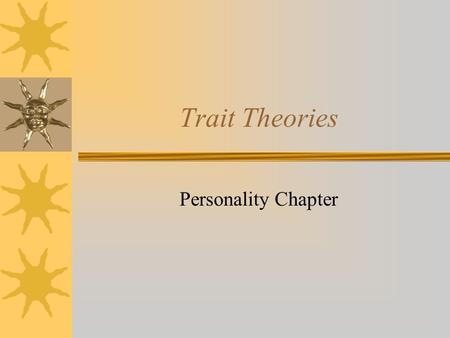Trait Theories Personality Chapter. Personality Distinctive pattern of behavior, thoughts, motives, and emotions that characterize an individual over.