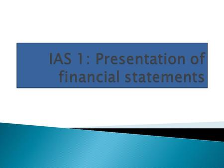  Prescribes basis for preparation of general purpose financial statements  Ensure comparability of entity's financial statements.