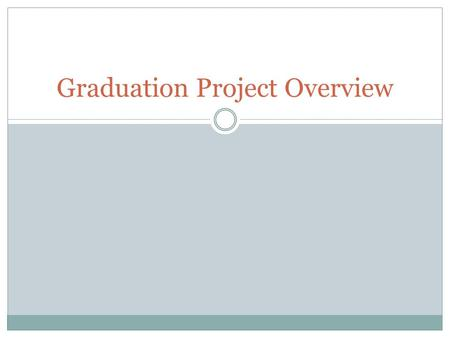 Graduation Project Overview. 4 Components Paper  5 to 7 Pages  Senior English Class Product  Minimum of 15 hours of work  Mentor Portfolio  All forms,