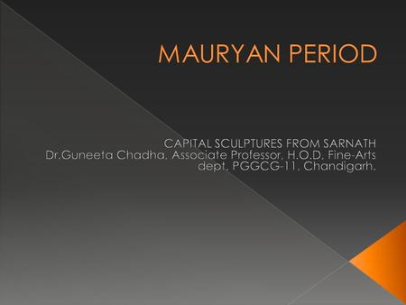  Mauryan Art- first imperial art of India  Time period- 4 th century to 2 nd century BCE  Ashoka (c.269-232 B.C) the grandson of Chander Gupta Maurya,