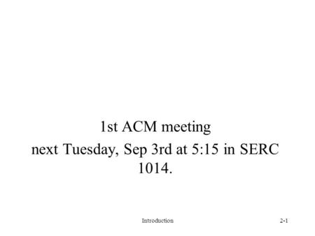 1st ACM meeting next Tuesday, Sep 3rd at 5:15 in SERC 1014. Introduction2-1.