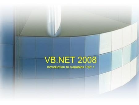 VB.NET 2008 Introduction to Variables Part 1. Overview.NET Languages –Source Code –Compiler –MSIL –CLR & Windows Variables –Data Types –Converting.