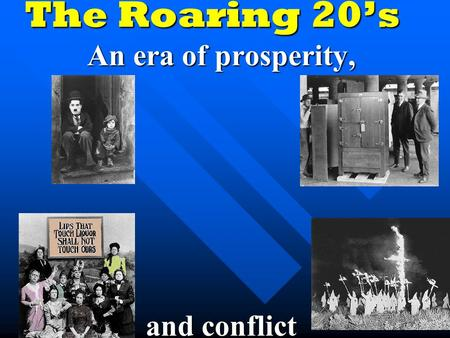 The Roaring 20's An era of prosperity, and conflict.
