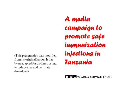 A media campaign to promote safe immunization injections in Tanzania (This presentation was modified from its original layout. It has been adapted for.