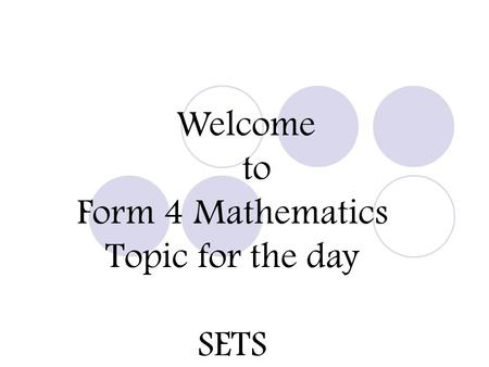 Welcome to Form 4 Mathematics Topic for the day SETS.