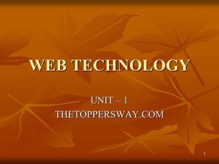 1 WEB TECHNOLOGY UNIT – 1 THETOPPERSWAY.COM. 2 HISTORY AND GROWHT OF WEB The idea of a nonproprietary computer communication system was first conceived.