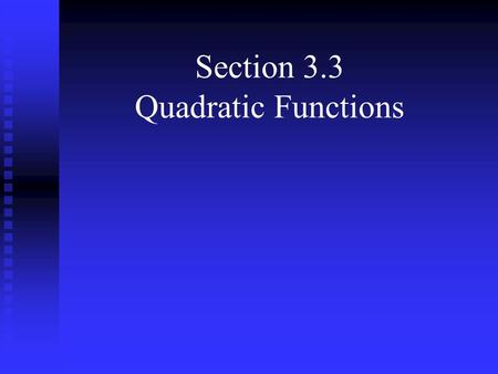 Section 3.3 Quadratic Functions. A quadratic function is a function of the form: where a, b, and c are real numbers and a 0. The domain of a quadratic.