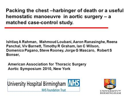 Packing the chest –harbinger of death or a useful hemostatic manoeuvre in aortic surgery – a matched case-control study. Ishtiaq A Rahman, Mahmoud Loubani,