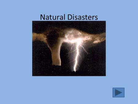 Natural Disasters. Disaster Database Earthquakes Hurricanes Tornados Tsunami Volcanoes Floods Wildfires Drought Quit.