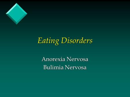 Eating Disorders Anorexia Nervosa Bulimia Nervosa.