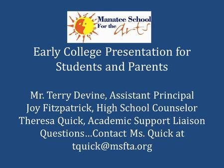 Early College Presentation for Students and Parents Mr. Terry Devine, Assistant Principal Joy Fitzpatrick, High School Counselor Theresa Quick, Academic.