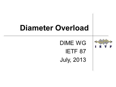 Diameter Overload DIME WG IETF 87 July, 2013. Starting Point DIAMETER_TOO_BUSY provides little guidance on what a Diameter client should do when it receives.