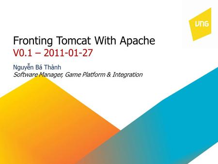 Fronting Tomcat With Apache V0.1 – 2011-01-27 Nguyễn Bá Thành Software Manager, Game Platform & Integration.