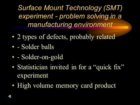 Surface Mount Technology (SMT) experiment - problem solving in a manufacturing environment 2 types of defects, probably related - Solder balls - Solder-on-gold.