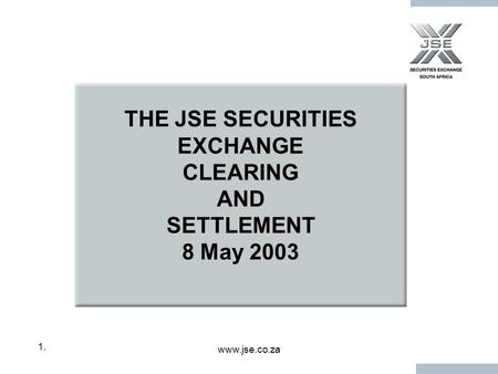 Www.jse.co.za 1.1. THE JSE SECURITIES EXCHANGE CLEARING AND SETTLEMENT 8 May 2003.