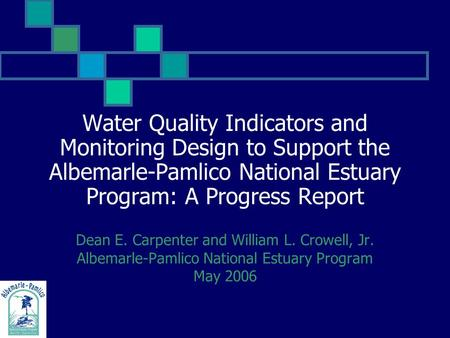 Water Quality Indicators and Monitoring Design to Support the Albemarle-Pamlico National Estuary Program: A Progress Report Dean E. Carpenter and William.