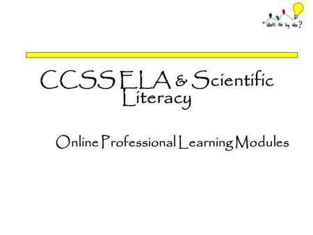 CCSS ELA & Scientific Literacy Online Professional Learning Modules.