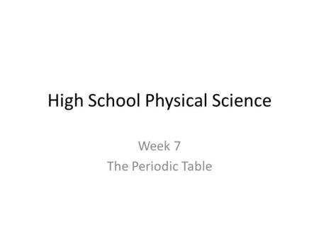High School Physical Science Week 7 The Periodic Table.
