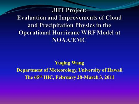 Yuqing Wang Department of Meteorology, University of Hawaii The 65 th IHC, February 28-March 3, 2011.