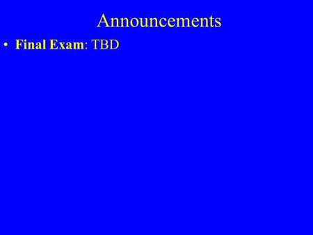 "Announcements Final Exam: TBD. Static Variables and Methods static means ""in class"" methods and variables static variable: one per class (not one per."