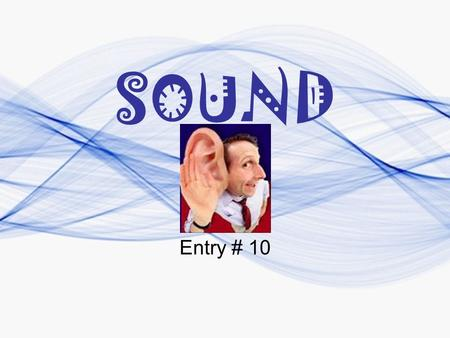 SOUND Entry # 10. Sound: –the vibration of particles that travel in a longitudinal wave. –a mechanical wave which travels through a medium When that disturbance.