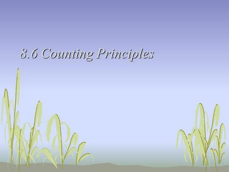 8.6 Counting Principles. Listing Possibilities: Ex 1 Eight pieces of paper are numbered from 1 to 8 and placed in a box. One piece of paper is drawn from.