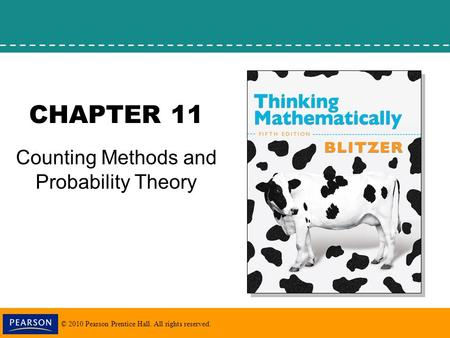 © 2010 Pearson Prentice Hall. All rights reserved. CHAPTER 11 Counting Methods and Probability Theory.