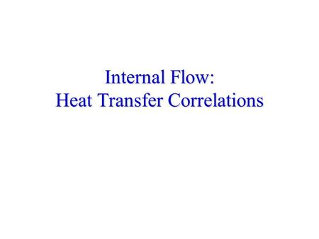 Internal Flow: Heat Transfer Correlations. Fully Developed Flow Laminar Flow in a Circular Tube: The local Nusselt number is a constant throughout the.