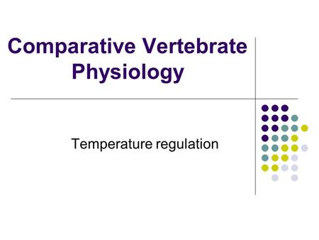 Comparative Vertebrate Physiology Temperature regulation.