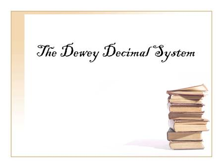 The Dewey Decimal System. What is the Dewey Decimal System ? The Dewey decimal system organizes information into 10 broad areas, which are broken into.