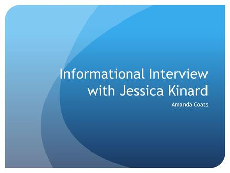 Informational Interview with Jessica Kinard Amanda Coats.