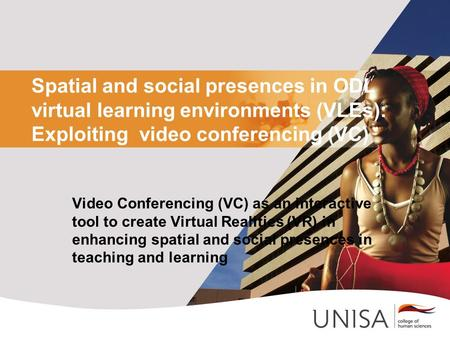 Spatial and social presences in ODL virtual learning environments (VLEs): Exploiting video conferencing (VC) Video Conferencing (VC) as an interactive.