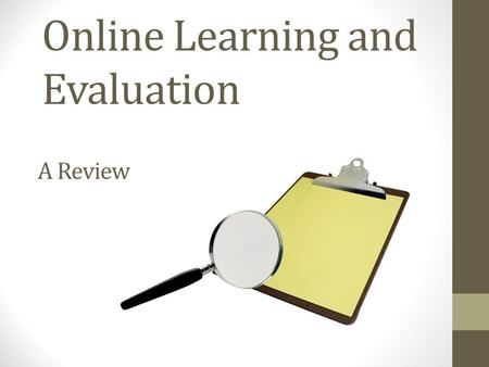 Online Learning and Evaluation A Review. High Impact Learning Solutions Instructor-led Training Structured Meetings On-the-Job Coaching/Mentoring Virtual.