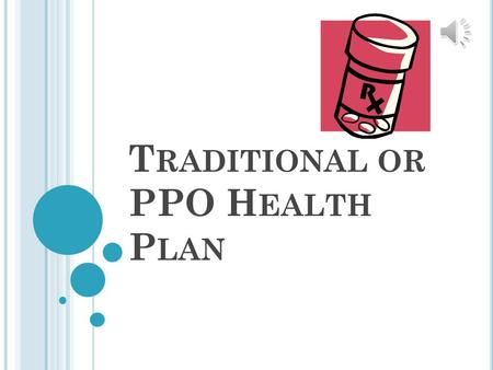 T RADITIONAL OR PPO H EALTH P LAN W HAT IS A PPO P LAN A Preferred Provider Organization (PPO) is a health plan with an established provider network.
