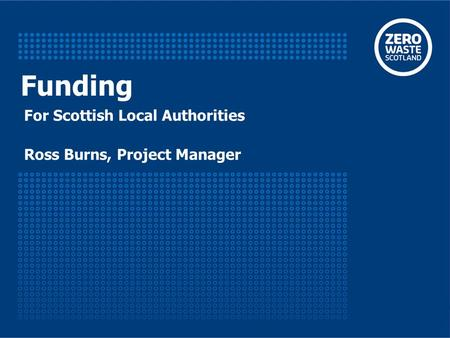 Ross Burns, Project Manager Funding For Scottish Local Authorities.
