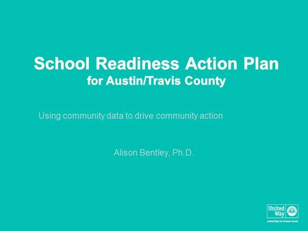 Using community data to drive community action Alison Bentley, Ph.D.