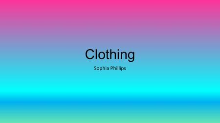 Clothing Sophia Phillips.