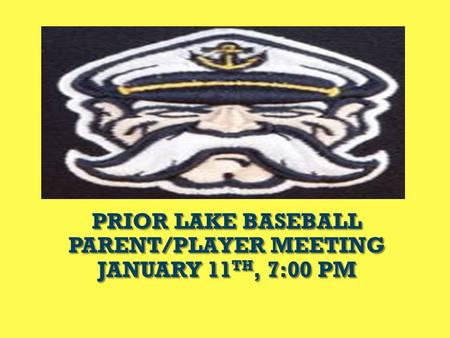 PRIOR LAKE BASEBALL PARENT/PLAYER MEETING JANUARY 11 TH, 7:00 PM.