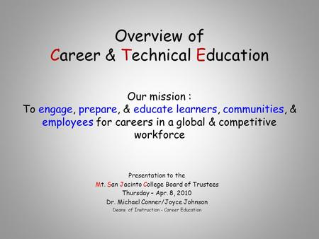 Overview of Career & Technical Education Our mission : To engage, prepare, & educate learners, communities, & employees for careers in a global & competitive.