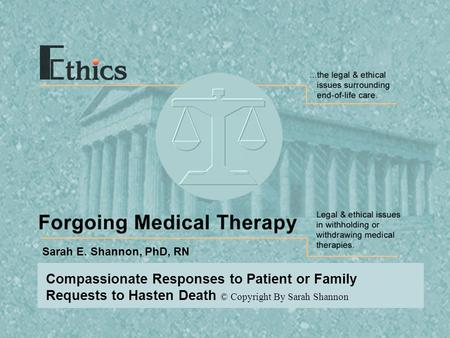 Compassionate Responses to Patient or Family Requests to Hasten Death © Copyright By Sarah Shannon Sarah E. Shannon, PhD, RN.